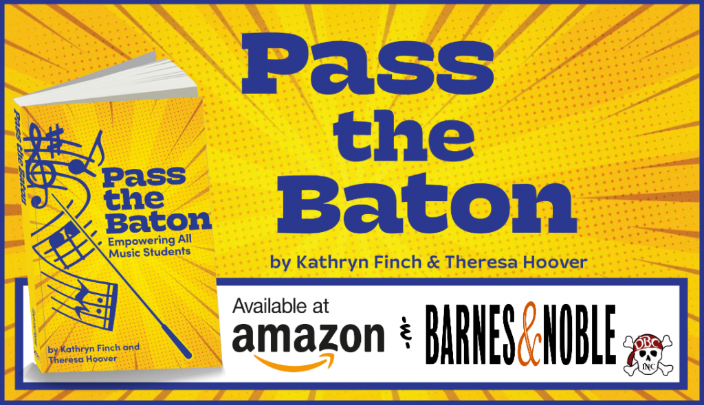 Pass the Baton: Empowering All Music Students. Available at Amazon and Barnes and Noble